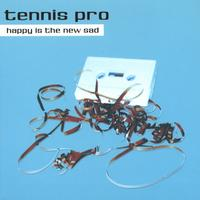 Tennis Pro | Happy is the New Sad
