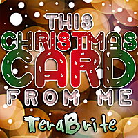 TeraBrite | This Christmas Card from Me
