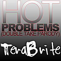 Terabrite | Hot Problems (Double Take Parody)