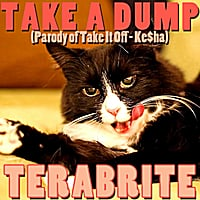 "Terabrite | Take a Dump (Parody of ""Take it Off"")"