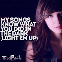 Terabrite | My Songs Know What You Did in the Dark (Light Em Up)