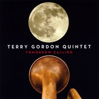 Terry Gordon Quintet | Tomorrow Calling