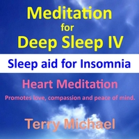 Terry Michael | Meditation for Deep Sleep IV: Sleep Aid for Insomnia. Heart Meditation (Promotes Love, Compassion and Peace of Mind)