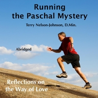 Terry Nelson-Johnson | Running the Paschal Mystery (Abridged)