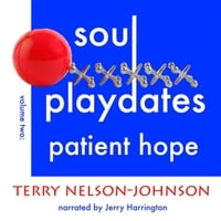 Terry Nelson-Johnson | Soul Playdates, Vol. Two: Patient Hope