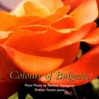 Dimiter Terziev | Colours of Bulgaria: Piano Pieces by Pantcho Vladigerov