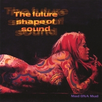 The Future Shape Of Sound | Mad DNA Mud
