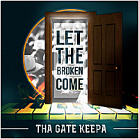 Tha Gate Keepa | Let the Broken Come Album