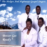 The Hedges And Highways Gospel Singers | Better Get Ready