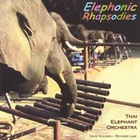 Thai Elephant Orchestra /Dave Soldier / Richard Lair | Elephonic Rhapsodies