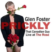 That Canadian Guy Glen Foster | Prickly: Live At the Rose