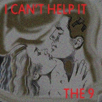 The 9 | I Can't Help It