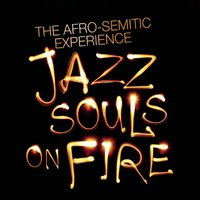 The Afro-Semitic Experience | Jazz Souls On Fire