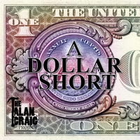 The Alan Craig Project | A Dollar Short