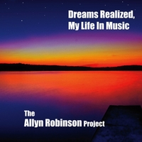 The Allyn Robinson Project | Dreams Realized, My Life in Music