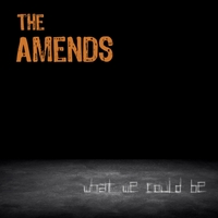 The Amends | What We Could Be