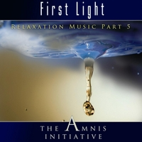 The Amnis Initiative | Relaxation Music, Pt. 5: First Light