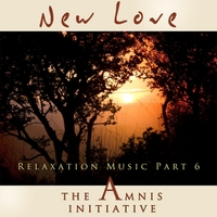 The Amnis Initiative | Relaxation Music, Pt. 6: New Love
