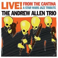 The Andrew Allen Trio | Live! from the Cantina: A Star Wars Jazz Tribute