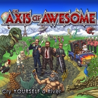 The Axis of Awesome | Cry Yourself a River