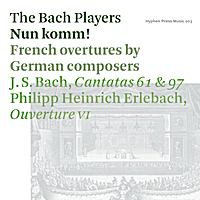 The Bach Players | Nun komm! French Overtures by German Composers