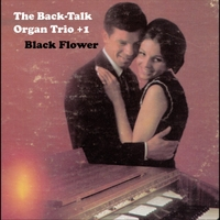 The Back-Talk Organ Trio +1 | Black Flower