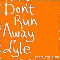 The Bandit Kings | Don't Runaway Lyle