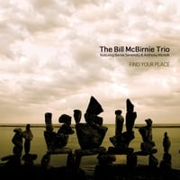 The Bill McBirnie Trio | Find Your Place (feat. Bernie Senensky & Anthony Michelli)