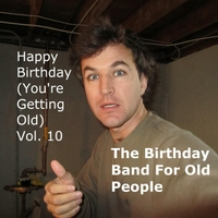 The Birthday Band for Old People | Happy Birthday (You're Getting Old) Vol. 10
