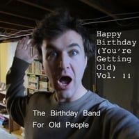 The Birthday Band for Old People | Happy Birthday (You're Getting Old) Vol. 11
