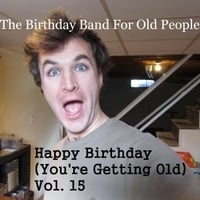 The Birthday Band for Old People | Happy Birthday (You're Getting Old, Vol. 15)