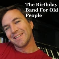 The Birthday Band for Old People | Happy Birthday (You're Getting Old, Vol. 17)