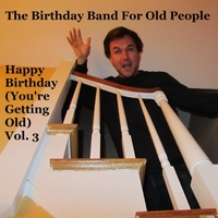 The Birthday Band for Old People | Happy Birthday (You're Getting Old, Vol. 3)