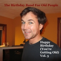The Birthday Band for Old People | Happy Birthday (You're Getting Old, Vol. 5)