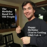 The Birthday Band for Old People | Happy Birthday (You're Getting Old, Vol. 6)