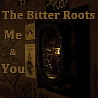 The Bitter Roots | Me & You