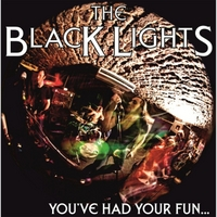 The Black Lights | You've Had Your Fun (Now F**k Off)