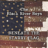 The Black River Boys | Beneath the Starry Flag