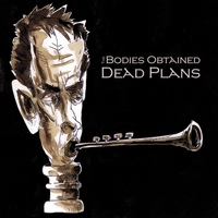 The Bodies Obtained : Dead Plans