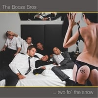 The Booze Bros. | ... Two Fo' the Show