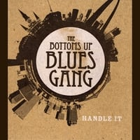The Bottoms Up Blues Gang | Handle It
