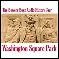 The Bowery Boys | Washington Square Park: Audio History Tour