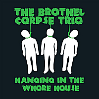 The Brothel Corpse Trio | Hanging in the Whore House