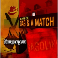 The Bush League | Can of Gas & a Match