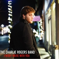 The Charlie Rogers Band | I Wish I Were With You