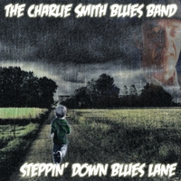 The Charlie Smith Blues Band | Steppin' Down Blues Lane