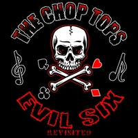 The Chop Tops | Evil Six: Revisited