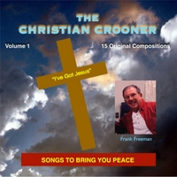 The Christian Crooner | The Christian Crooner Sings His Original Songs, Vol. 1