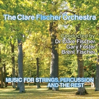 The Clare Fischer Orchestra, Dr. Clare Fischer, Gary Foster & Brent Fischer | Music for Strings, Percussion and the Rest