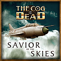 The Cog is Dead | Savior of the Skies